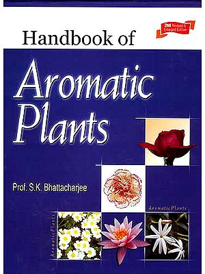 Handbook Of Aromatic Plants (2nd Revised and Enlarged Edition)