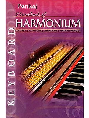 Handbook of Harmonium (History, Anatomy, Learning, Maintenance)