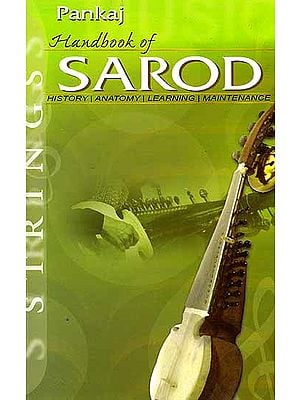 Handbook of Sarod (History, Anatomy, Learning, Maintenance)