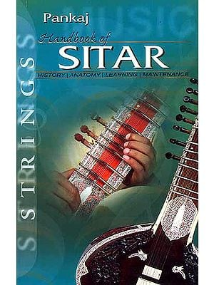 Handbook of Sitar (History, Anatomy, Learning and Maintenance)