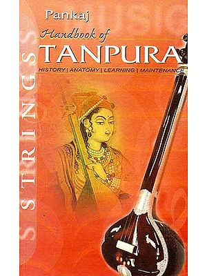 Handbook of Tanpura (History, Anatomy, Learning, Maintenance)