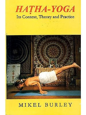 Hatha-Yoga Its Context, Theory and Practice
