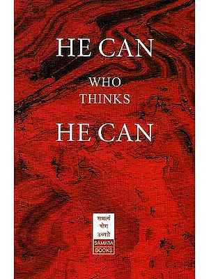 He Can Who Thinks He Can: and Other Papers on Success in Life