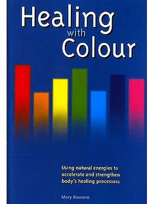 Healing with Colour (Using natural energies to accelerate and strengthen body's healing processes)