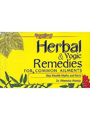 Herbal and Yogic Remedies: For Common Ailments (Also Health Myths and Facts)