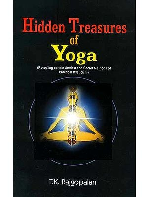 Hidden Treasures of Yoga (Revealing Certain Ancient and Secret Methods of Practical Mysticism)