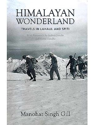 Himalayan Wonderland (Travels in Lahaul and Spiti) (With Forewords by Indira Gandhi and Sonia Gandhi)