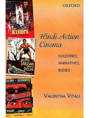 Hindi Action Cinema (Industries, Narratives, Bodies)
