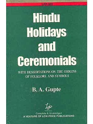 Hindu Holidays and Ceremonials with Dessertations on the Origins of Folklore And Symbols