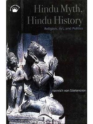 Hindu Myth, Hindu History (Religion, Art, and Politics)