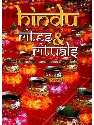 Hindu Rites and Rituals (Sentiments, Sacraments and Symbols)