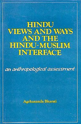 Hindu Views and Ways and the Hindu-Muslim Interface An anthropological assessment