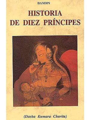 Historia De Diez Principes (Dasha Kumara Charita) (Spanish)