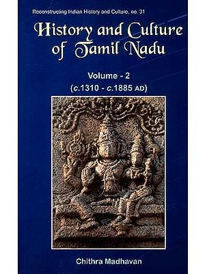History and Culture of Tamil Nadu As Gleaned from the Sanskrit Inscriptions Volume-2 1310-C. 1885 AD)