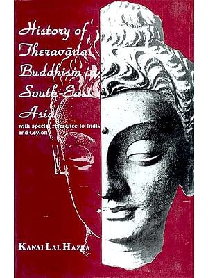 History of Theravada Buddhism in South-East Asia (With special reference to India and Ceylon)