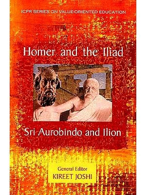 Homer and the Iliad Sri Aurobindo and Ilion
