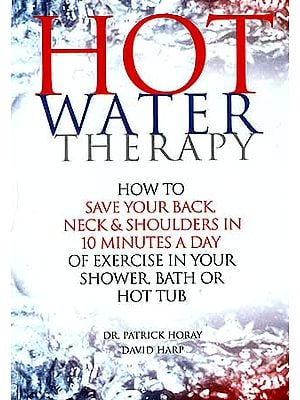 Hot Water Therapy (How to save your Back, Neck and Shoulders in 10 Minutes a Day of Exercise in Your shower, Bath or Hot Tub)