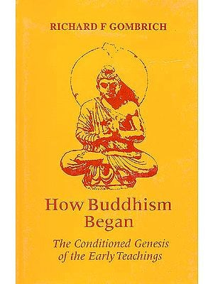 How Buddhism Began (The Conditioned Genesis of the Early Teachings)