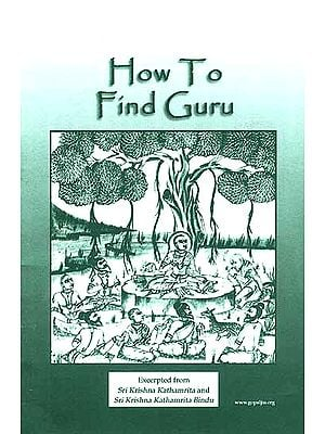 How To Find Guru : Excerpted from Sri Krishna Kathamrita and Sri Krishna Kathamrita Bindu