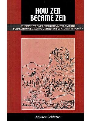 How Zen Became Zen - The Dispute Over Enlightenment and the Formation of Chan Buddhism in Song-Dynasty China