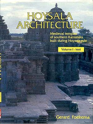 HOYSALA ARCHITECTURE (Medieval temples of Southern Karnataka built during Hoysala rule)(2 Vols)