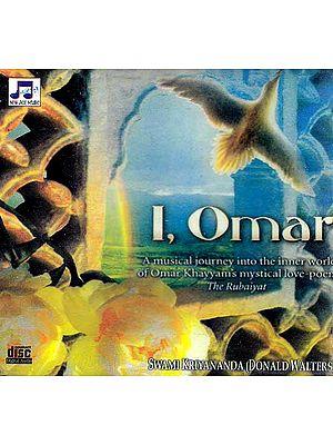 I, Omar: A Musical Journey Into the Inner World of Omar Khayyam's Mystical love Poem The Rubaiyat (Audio CD)
