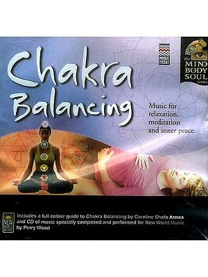 Chakra Balancing: Music for Relaxation, Meditation and Inner Peace (The Mind Body Soul Series) (Audio CD)