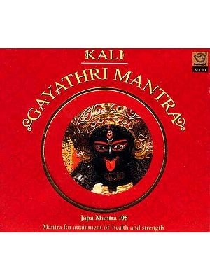 Kali Gayathri Mantra Japa Mantra 108 Mantra for Attainment of Health and Strength (Audio CD)