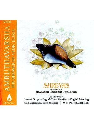 Amruthavarsha the Shower of Vedic Elixir Vol - 8  Shreyas Shlokas for Relaxation - Courage - Well Being<br> Audio Book: Sanskrit   Script English Transliteration English Meaning Read, understand, Listen & Rejoice (Audio CD)