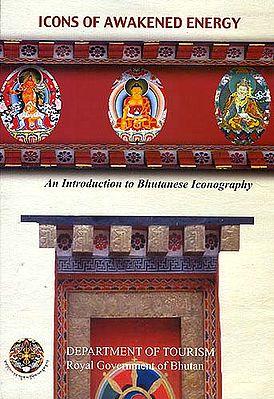 Icons of Awakened Energy: An Introduction to Bhutanese Iconography