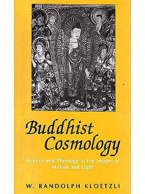 Buddhist Cosmology: Science and Theology in the Images of Motion and Light