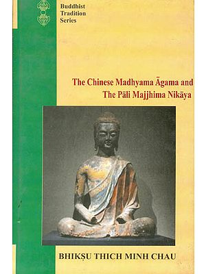 The Chinese Madhyama Agama and the Pali Majjhima Nikaya