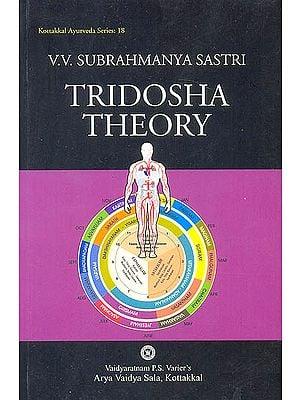 Tridosha Theory (A study on the fundamental principles of Ayurveda): Kottakkal Ayurveda Series