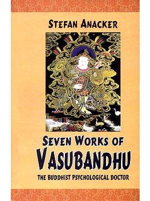 SEVEN WORKS OF VASUBANDHU (The Buddhist Psychological Doctor)