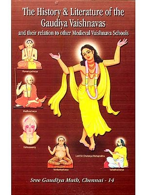 The History and Literature of The Gaudiya Vaishnavas and Their Relation to other Medieval Vaishnava Schools