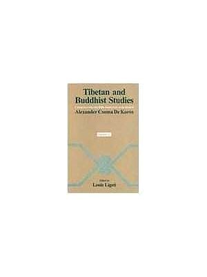 Tibetan and Buddhist Studies Commemorating the 200th Anniversary of the Birth of (Alexander Csoma De Koros) (In Two Volumes)