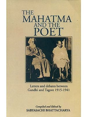 The Mahatma and the Poet Letters and debates between Gandhi and Tagore 1915-1941