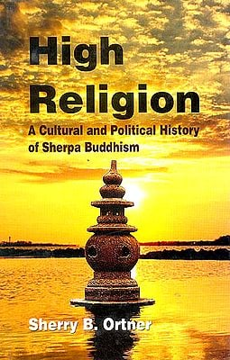 High Religion A Cultural and Political History of Sherpa Buddhism