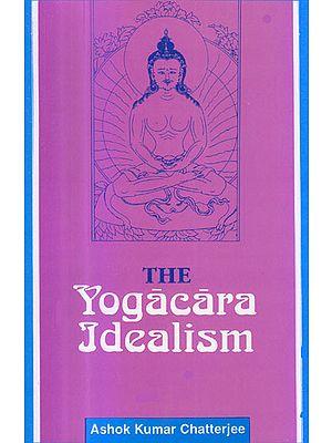 The Yogacara Idealism