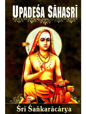Upadesa Sahasri: A Thousand Teachings in two Parts, Prose and Poetry of Sri Sankaracharya (Shankaracharya)