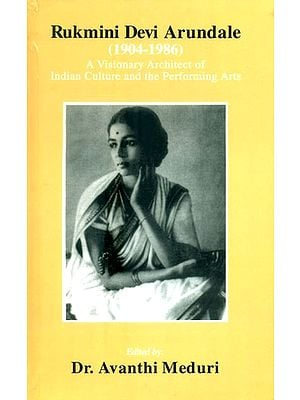 Rukmini Devi Arundale (1904 - 1986): A Visionary Architect of Indian Culture and the Performing Arts