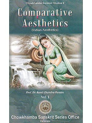 Comparative Aesthetics Volume I: Indian Aesthetics
