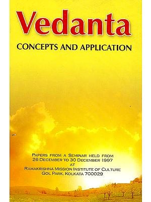 VEDANTA: Concepts and Application (Papers from a Seminar held from 26 December to 30 December, 1997 at the Ramakrishna Mission Institute of Culture)