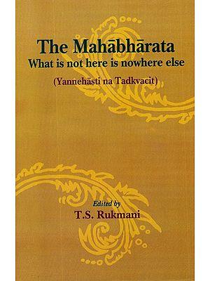 The Mahabharata: What is not here is nowhere else (Yannehasti na Tadkvacit)