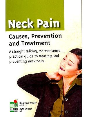 Neck Pain: Causes, Prevention and Treatment (A Straight talking, no-nonsense, practical guide to treating and preventing neck pain)