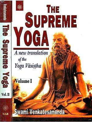 The Supreme Yoga: A New Translation of the Yoga Vasistha (Two Volumes)