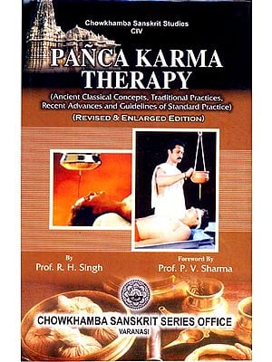 Panca Karma Therapy: (Ancient Classical Concepts, Traditional Practices, Recent Advances and Guidelines of Standard Practice)