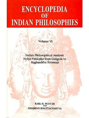 Encyclopedia of Indian Philosophies - Vol. VI (Indian Philosophical Analysis Nyaya-Vaisesika from Gangesa to Raghunatha Siromani)