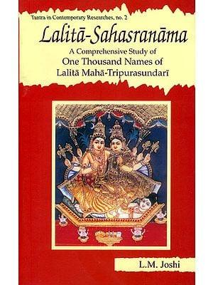Lalita-Sahasranama – A Comprehensive Study of One Thousand Names of Maha-Tripurasundari (With Original Text in Sanskrit, Roman Transliteration and Detailed Explanation of Each Name)