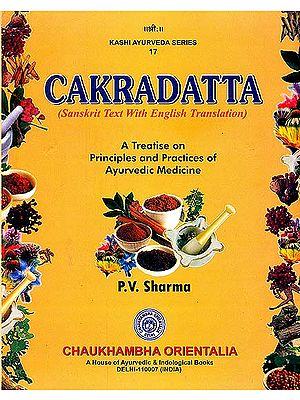 CAKRADATTA: A Treatise On Principles And Practices Of Ayurvedi Medicine